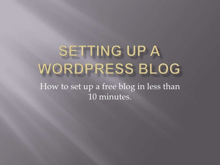 Setting Up A Wordpress Blog<br />How to set up a free blog in less than 10 minutes.<br />