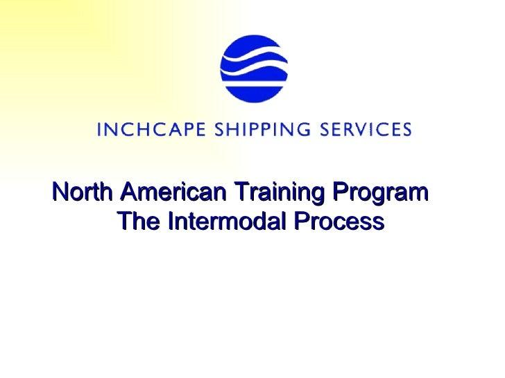 North American Training Program     The Intermodal Process