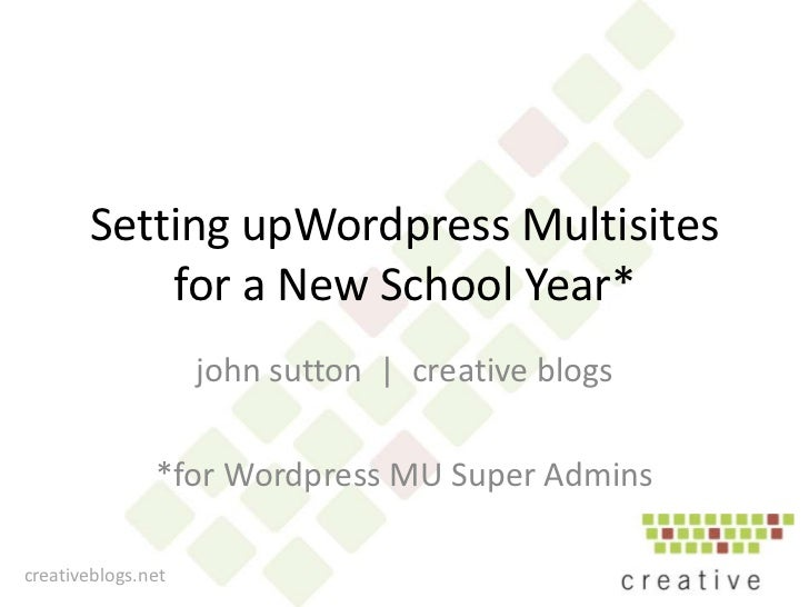 Setting upWordpressMultisites  for a New School Year*<br />john sutton  |  creative blogs <br />*for Wordpress MU Super Ad...