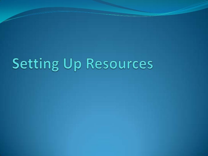 Setting up resources