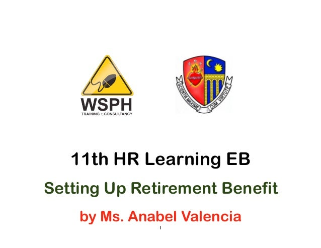11th HR Learning EBSetting Up Retirement Benefit    by Ms. Anabel Valencia              1