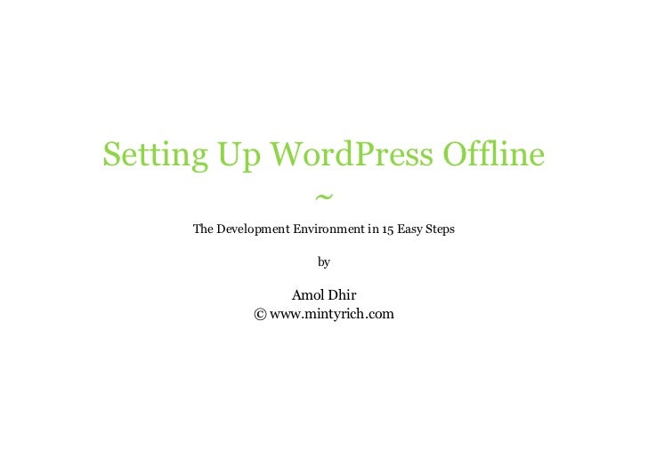 Setting Up WordPress Offline              ~      The Development Environment in 15 Easy Steps                           by...