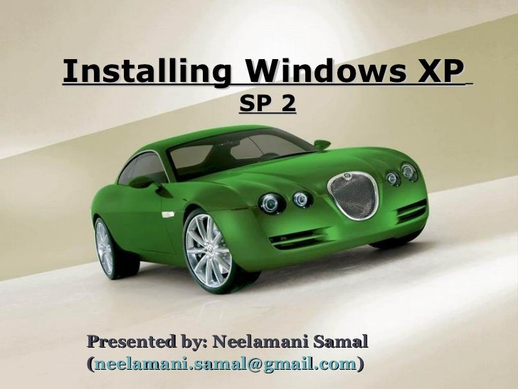 Presented by: Neelamani Samal ( [email_address] ) Installing Windows XP   SP 2