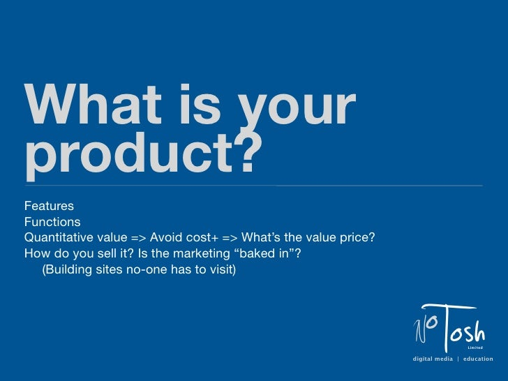 What is yourproduct?FeaturesFunctionsQuantitative value => Avoid cost+ => What's the value price?How do you sell it? Is th...