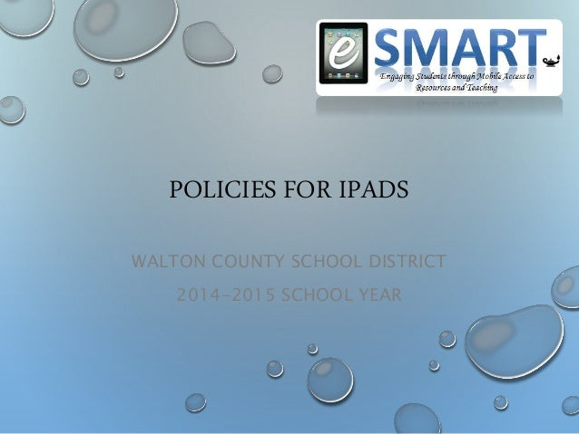 POLICIES FOR IPADS WALTON COUNTY SCHOOL DISTRICT 2014-2015 SCHOOL YEAR