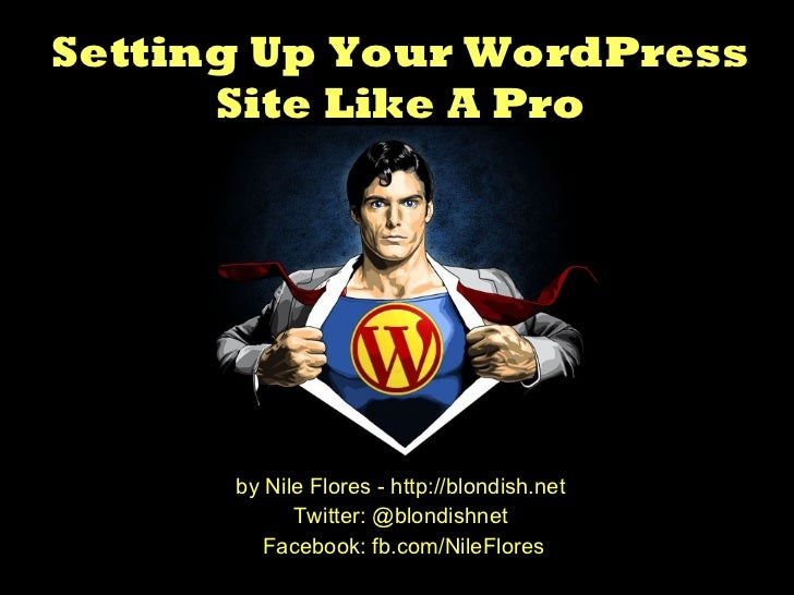 by Nile Flores - http://blondish.net  Twitter: @blondishnet  Facebook: fb.com/NileFlores Setting Up Your WordPress Site Li...