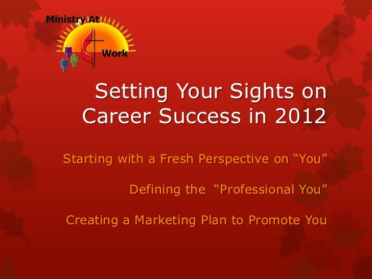 "Setting Your Sights on   Career Success in 2012Starting with a Fresh Perspective on ""You""          Defining the ""Professio..."