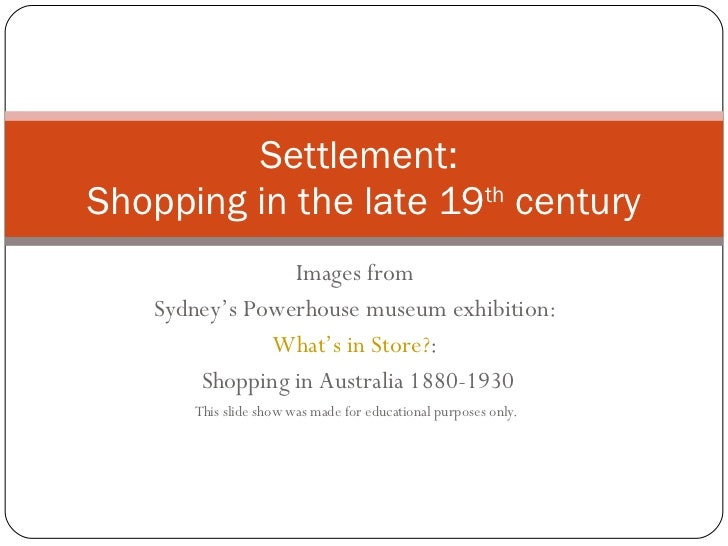 Images from  Sydney's Powerhouse museum exhibition:  What's in Store? :  Shopping in Australia 1880-1930 This slide show w...