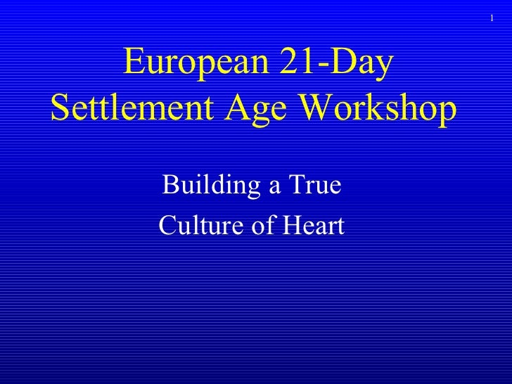 European 21-Day  Settlement Age Workshop  Building a True Culture of Heart