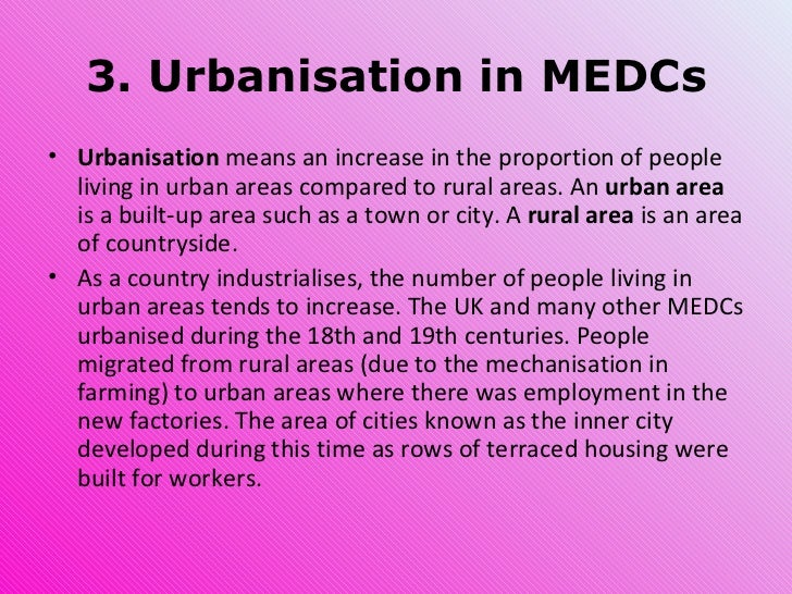 3. Urbanisation in MEDCs <ul><li>Urbanisation  means an increase in the proportion of people living in urban areas compare...