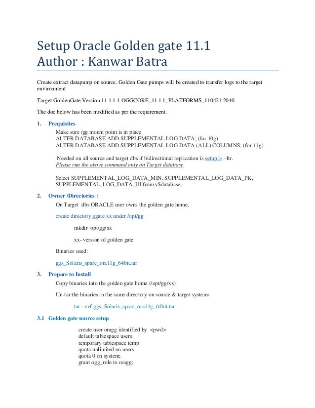 Setup Oracle Golden gate 11.1 Author : Kanwar Batra Create extract datapump on source. Golden Gate pumps will be created t...