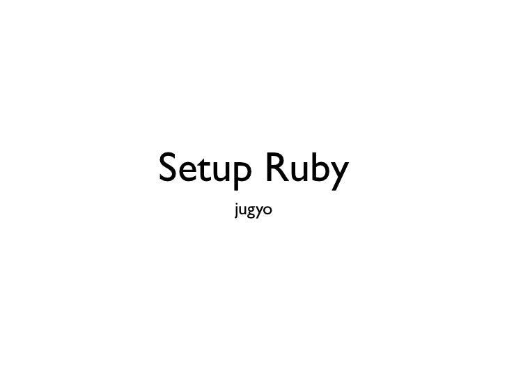 Setup Ruby   jugyo