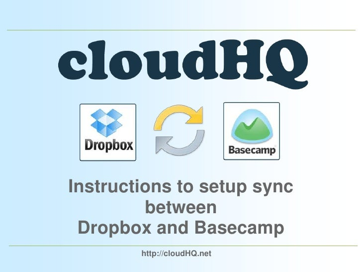 Instructions to setup sync between Dropbox and Basecamp<br />http://cloudHQ.net<br />