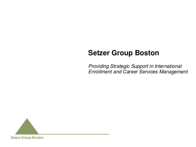 Setzer Group Boston                      Providing Strategic Support in International                      Enrollment and ...