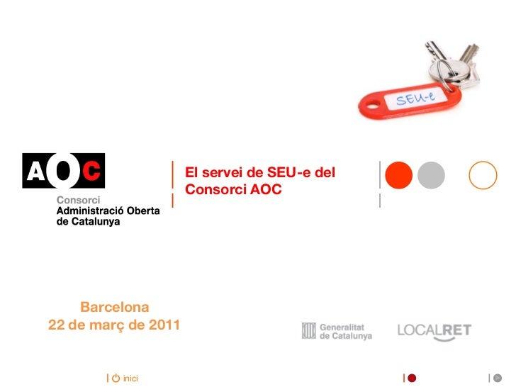 El servei de SEU-e del                     Consorci AOC    Barcelona22 de març de 2011          inici