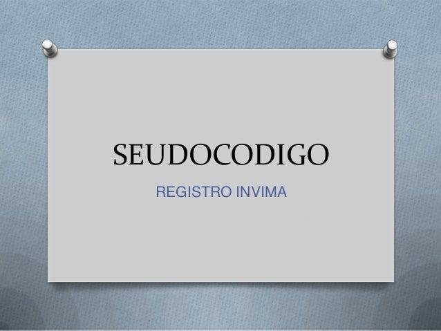 SEUDOCODIGO REGISTRO INVIMA