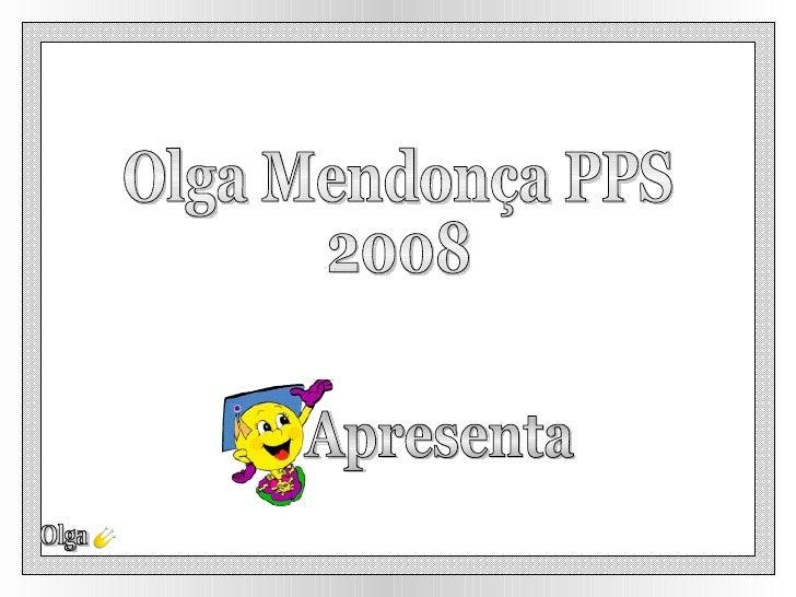 Apresenta Olga Olga Mendonça PPS 2008