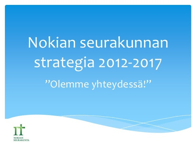 """Nokian seurakunnan strategia 2012-2017 """"Olemme yhteydessä!"""""""