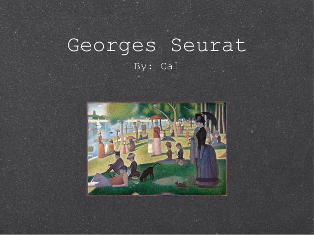 Georges Seurat     By: Cal