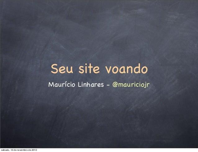 Seu site voando Maurício Linhares - @mauriciojr sábado, 13 de novembro de 2010