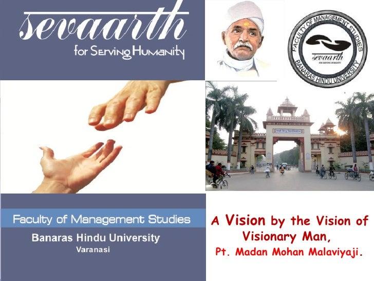 A  Vision  by the Vision of  Visionary Man,  Pt. Madan Mohan Malaviyaji .