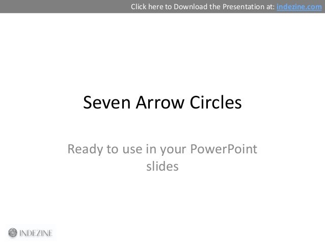 Seven Arrow Circles Ready to use in your PowerPoint slides Click here to Download the Presentation at: indezine.com