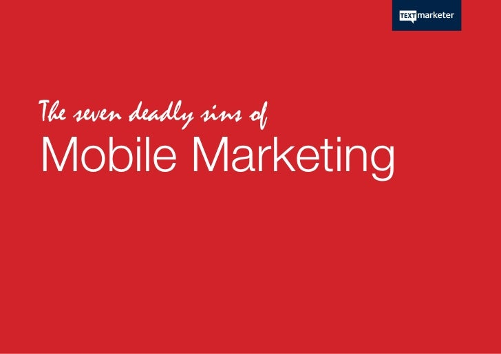 The seven deadly sins ofMobile Marketing
