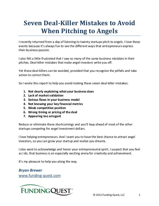 © 2012 Funding Quest, LLC 1 Seven Deal-Killer Mistakes to Avoid When Pitching to Angels I recently returned from a day of ...