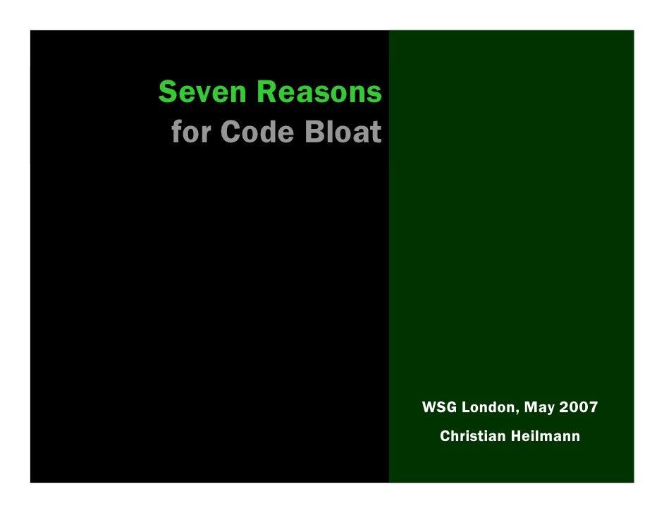 Seven Reasons  for Code Bloat                       WSG London, May 2007                     Christian Heilmann