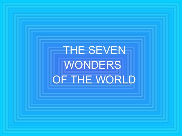 MY SEVEN WONDERS OF THE WORLD