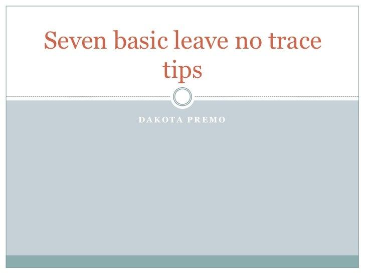 Seven basic leave no trace           tips        DAKOTA PREMO