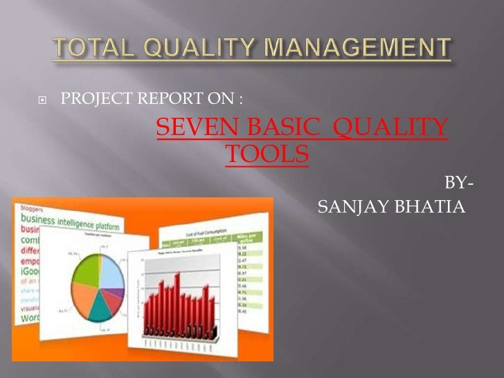 TOTAL QUALITY MANAGEMENT<br />PROJECT REPORT ON : <br />SEVEN BASIC  QUALITY               TOOLS<br />BY- <br />          ...
