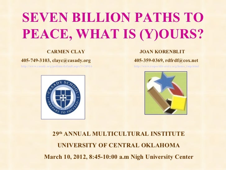 SEVEN BILLION PATHS TO PEACE, WHAT IS (Y)OURS? CARMEN CLAY  JOAN KORENBLIT 405-749-3103, clayc@casady.org 405-359-0369, rd...