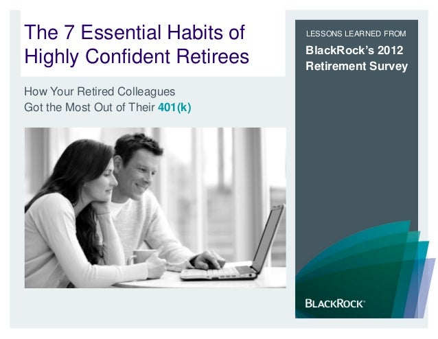 The 7 Essential Habits ofHighly Confident RetireesLESSONS LEARNED FROMBlackRock's 2012Retirement SurveyHow Your Retired Co...