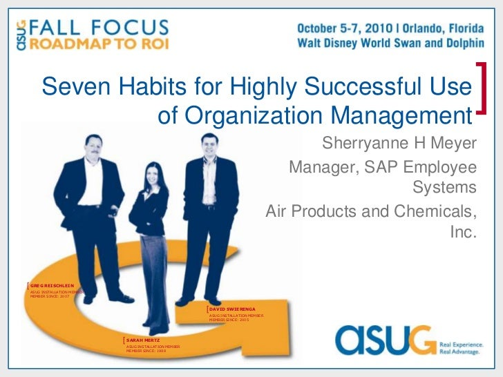 Seven Habits for Highly Successful Use of Organization Management<br />Sherryanne H Meyer<br />Manager, SAP Employee Syste...