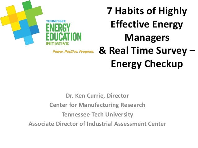7 Habits of Highly Effective Energy Managers & Real Time Survey – Energy Checkup Dr. Ken Currie, Director Center for Manuf...