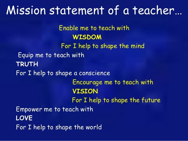 mission statement as a future teacher Mission statement example eleven personal mission statement a mission statement my overall mission is to reach a point where i am in a comfortable and satisfied with my financial status i want to be in a sound position to support my parents, sisters and my future family.
