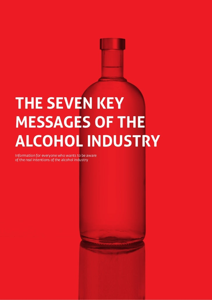 ˙ The seven key messages of the alcohol industryTHE SEVEN KEYMESSAGES OF THEALCOHOL INDUSTRYInformation for everyone who w...