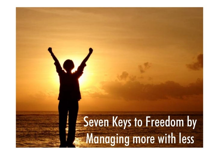 Seven Keys to Freedom by Managing more with less   © Copyright – One Sherpa Pty Ltd 2010