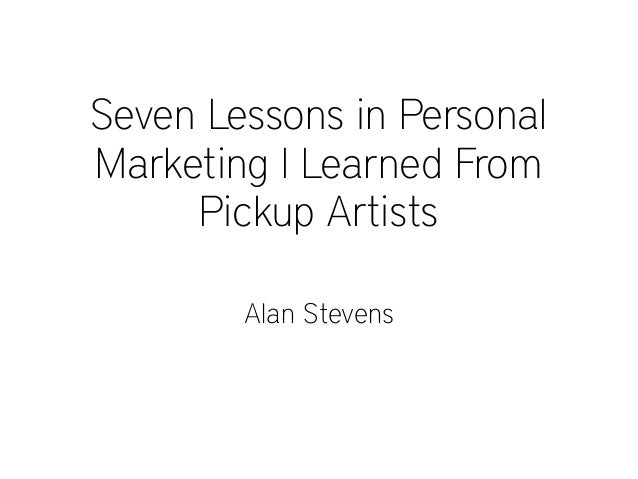 Seven Lessons in Personal Marketing I Learned From Pickup Artists Alan Stevens