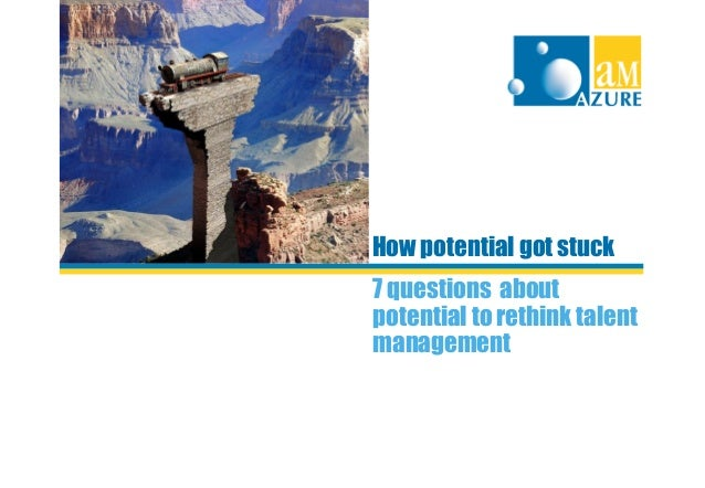 How Potential Got Stuck: 7 questions about potential to rethink talent management