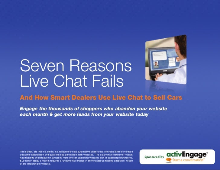 Seven Reasons Live Chat Fails And How Smart Dealers Use Live Chat to Sell Cars Engage the thousands of shoppers who abando...