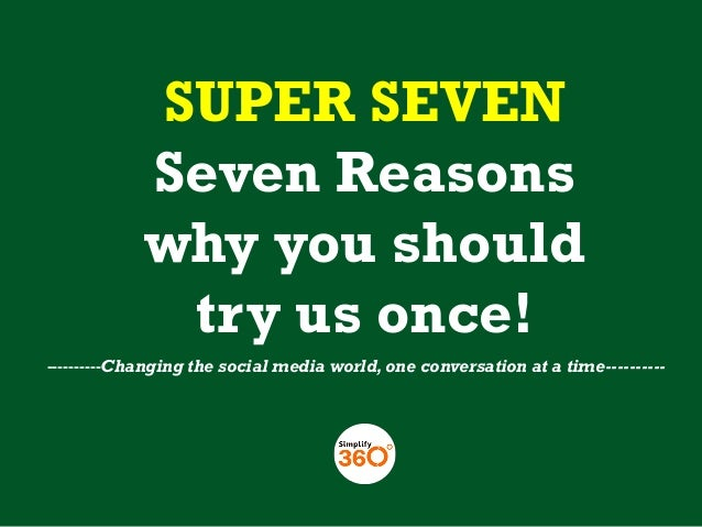 SUPER SEVEN Seven Reasons why you should try us once! ----------Changing the social media world, one conversation at a tim...