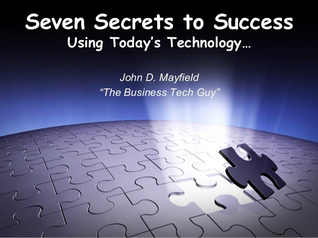 """Seven Secrets to Success Using Today's Technology… John D. Mayfield """"The Business Tech Guy"""""""