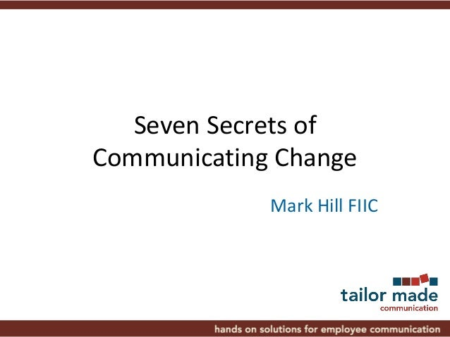 Seven secrets to communicating change