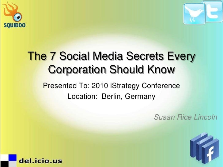 The 7 Social Media Secrets Every Corporation Should Know<br />Presented To: 2010 iStrategy Conference<br />Location:  Berl...