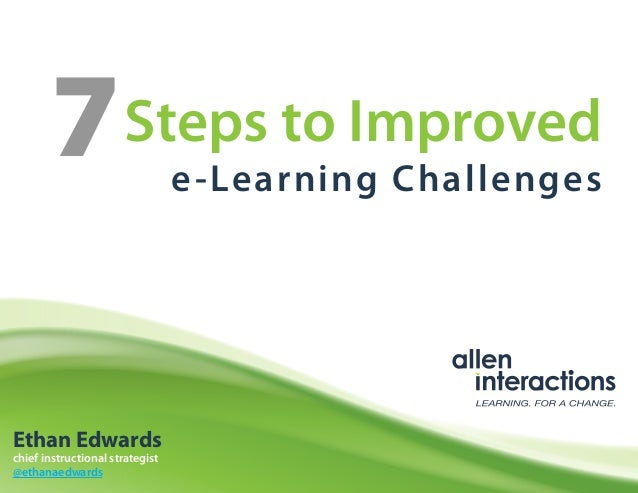 7              Steps to Improved                                 e -Learning ChallengesEthan Edwardschief instructional st...