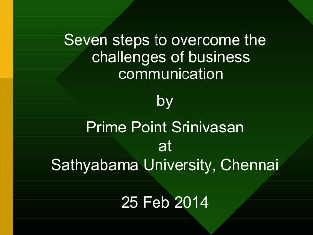 Seven steps to overcome the challenges of business communication by Prime Point Srinivasan at Sathyabama University, Chenn...
