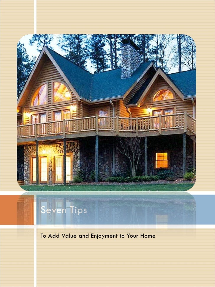 <ul><li>To Add Value and Enjoyment to Your Home </li></ul>Seven Tips