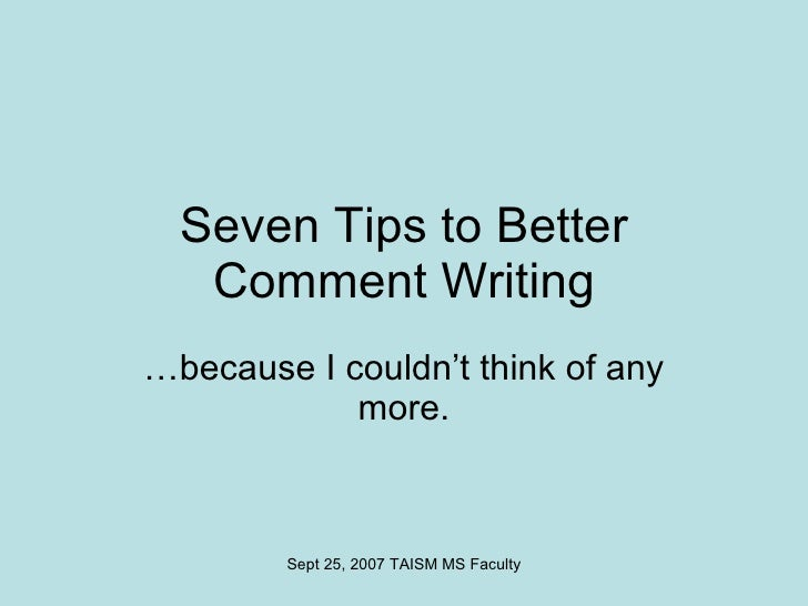 Seven Tips to Better Comment Writing …because I couldn't think of any more.